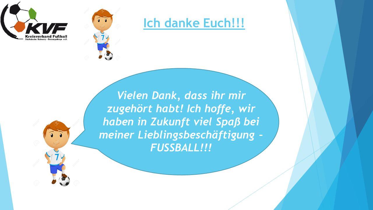Ich danke Euch!!! Vielen Dank, dass ihr mir zugehört habt! Ich hoffe, wir haben in Zukunft viel Spaß bei meiner Lieblingsbeschäftigung – FUSSBALL!!!