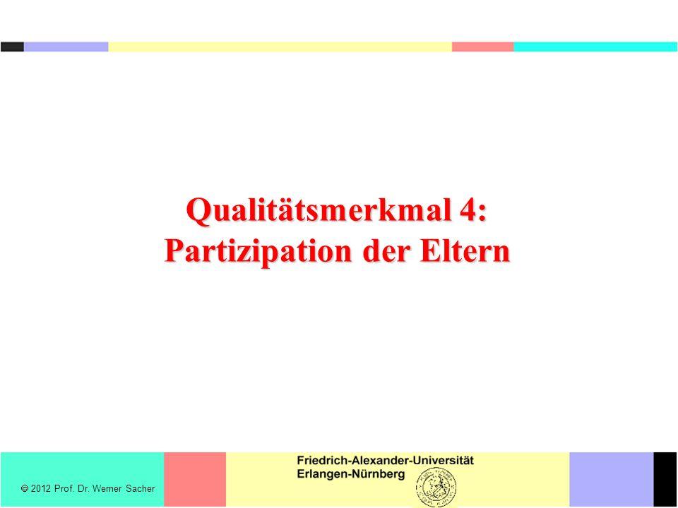  2012 Prof. Dr. Werner Sacher Qualitätsmerkmal 4: Partizipation der Eltern