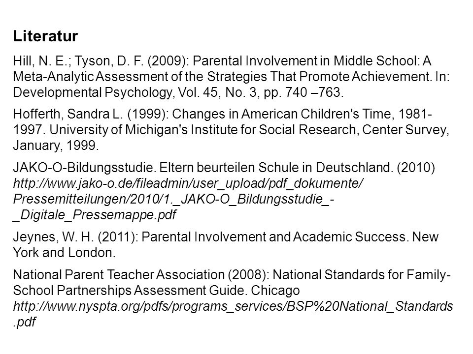 Literatur Hill, N. E.; Tyson, D. F. (2009): Parental Involvement in Middle School: A Meta-Analytic Assessment of the Strategies That Promote Achieveme