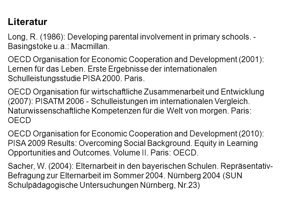 Literatur Long, R. (1986): Developing parental involvement in primary schools. - Basingstoke u.a.: Macmillan. OECD Organisation for Economic Cooperati