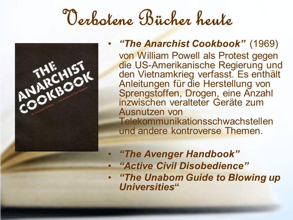 Verbotene Bücher heute The Anarchist Cookbook (1969) von William Powell als Protest gegen die US-Amerikanische Regierung und den Vietnamkrieg verfasst.