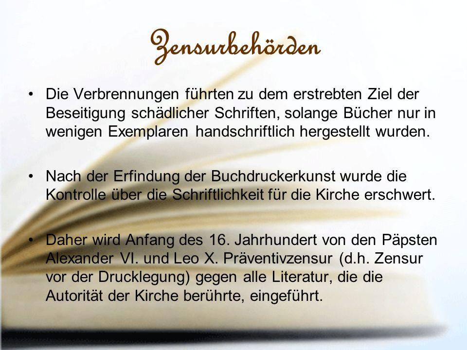 Zensurbehörden Die Verbrennungen führten zu dem erstrebten Ziel der Beseitigung schädlicher Schriften, solange Bücher nur in wenigen Exemplaren handschriftlich hergestellt wurden.