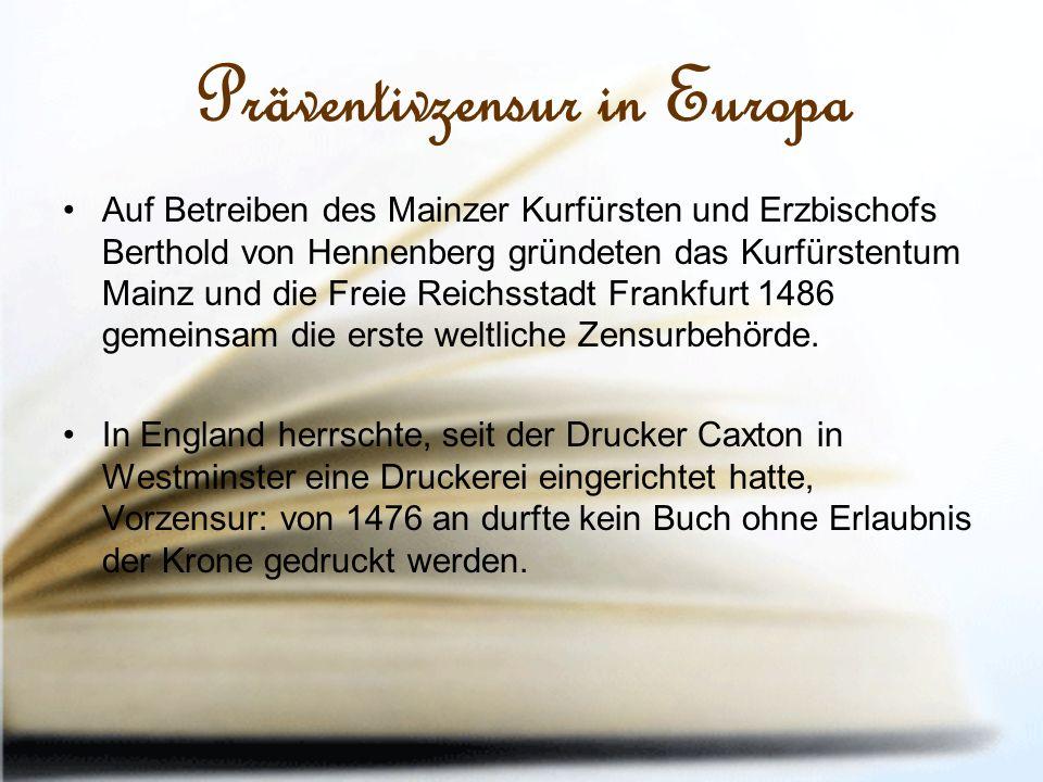 Präventivzensur in Europa Auf Betreiben des Mainzer Kurfürsten und Erzbischofs Berthold von Hennenberg gründeten das Kurfürstentum Mainz und die Freie Reichsstadt Frankfurt 1486 gemeinsam die erste weltliche Zensurbehörde.