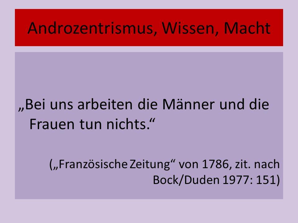 """Androzentrismus, Wissen, Macht """"Bei uns arbeiten die Männer und die Frauen tun nichts. (""""Französische Zeitung von 1786, zit."""