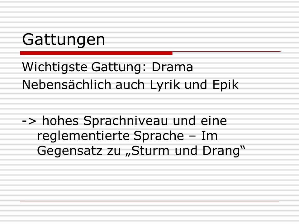 """Gattungen Wichtigste Gattung: Drama Nebensächlich auch Lyrik und Epik -> hohes Sprachniveau und eine reglementierte Sprache – Im Gegensatz zu """"Sturm und Drang"""