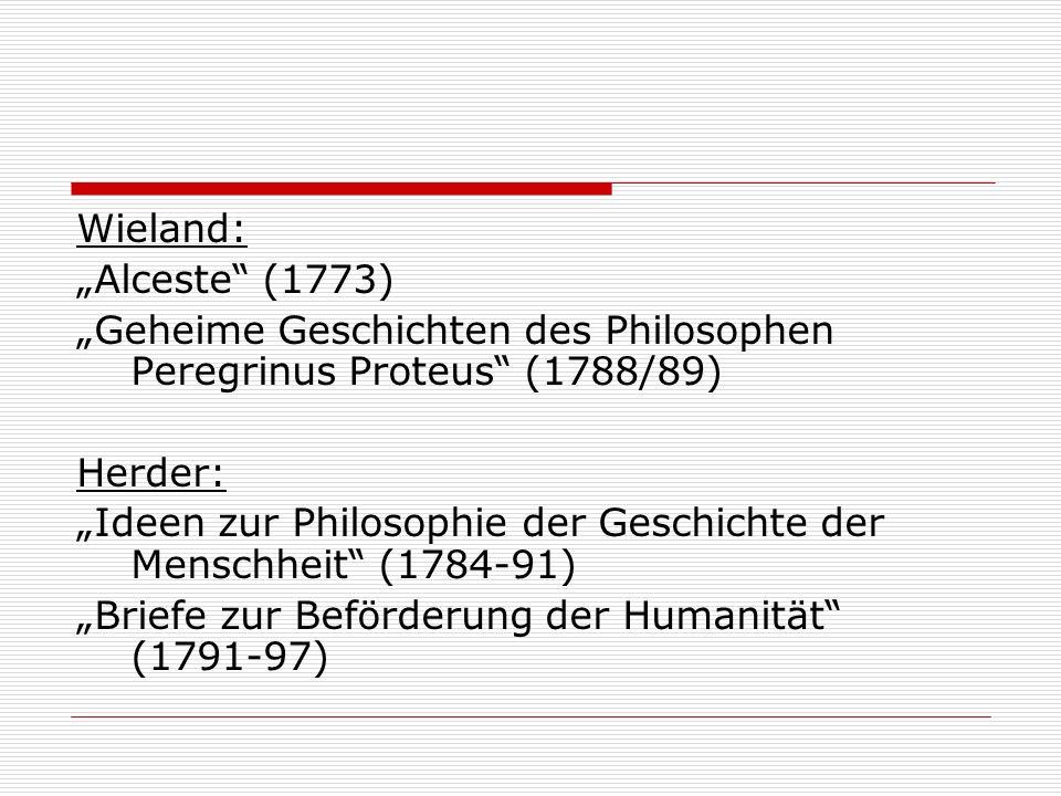 """Wieland: """"Alceste (1773) """"Geheime Geschichten des Philosophen Peregrinus Proteus (1788/89) Herder: """"Ideen zur Philosophie der Geschichte der Menschheit (1784-91) """"Briefe zur Beförderung der Humanität (1791-97)"""