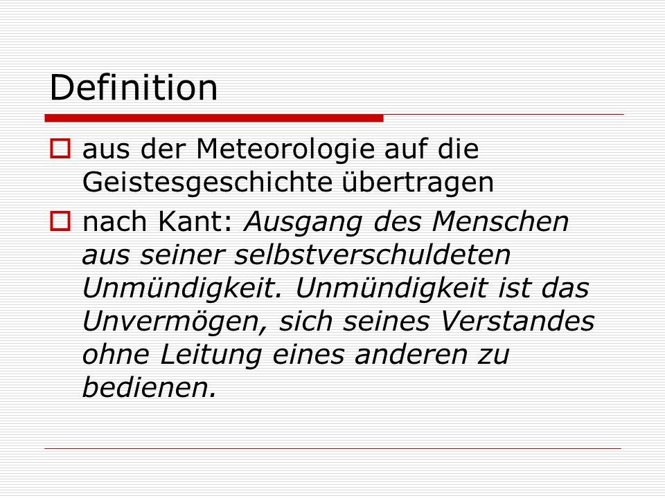 Definition  aus der Meteorologie auf die Geistesgeschichte übertragen  nach Kant: Ausgang des Menschen aus seiner selbstverschuldeten Unmündigkeit.