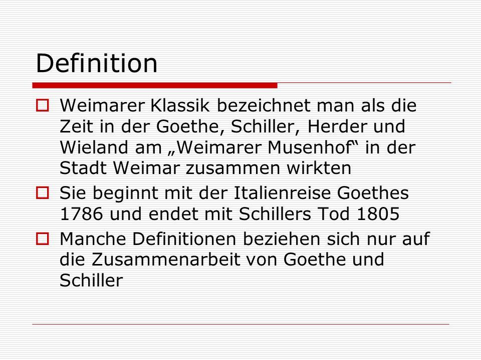 """Definition  Weimarer Klassik bezeichnet man als die Zeit in der Goethe, Schiller, Herder und Wieland am """"Weimarer Musenhof in der Stadt Weimar zusammen wirkten  Sie beginnt mit der Italienreise Goethes 1786 und endet mit Schillers Tod 1805  Manche Definitionen beziehen sich nur auf die Zusammenarbeit von Goethe und Schiller"""