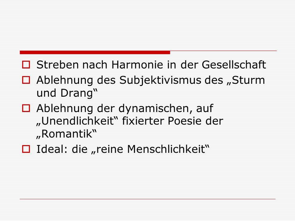""" Streben nach Harmonie in der Gesellschaft  Ablehnung des Subjektivismus des """"Sturm und Drang  Ablehnung der dynamischen, auf """"Unendlichkeit fixierter Poesie der """"Romantik  Ideal: die """"reine Menschlichkeit"""