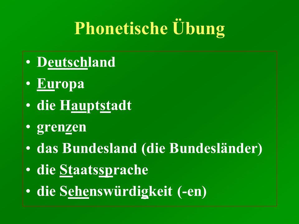 Phonetische Übung Deutschland Europa die Hauptstadt grenzen das Bundesland (die Bundesländer) die Staatssprache die Sehenswürdigkeit (-en)