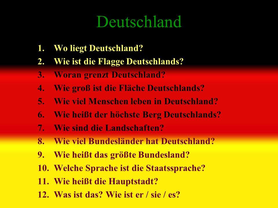 Deutschland 1.Wo liegt Deutschland. 2.Wie ist die Flagge Deutschlands.