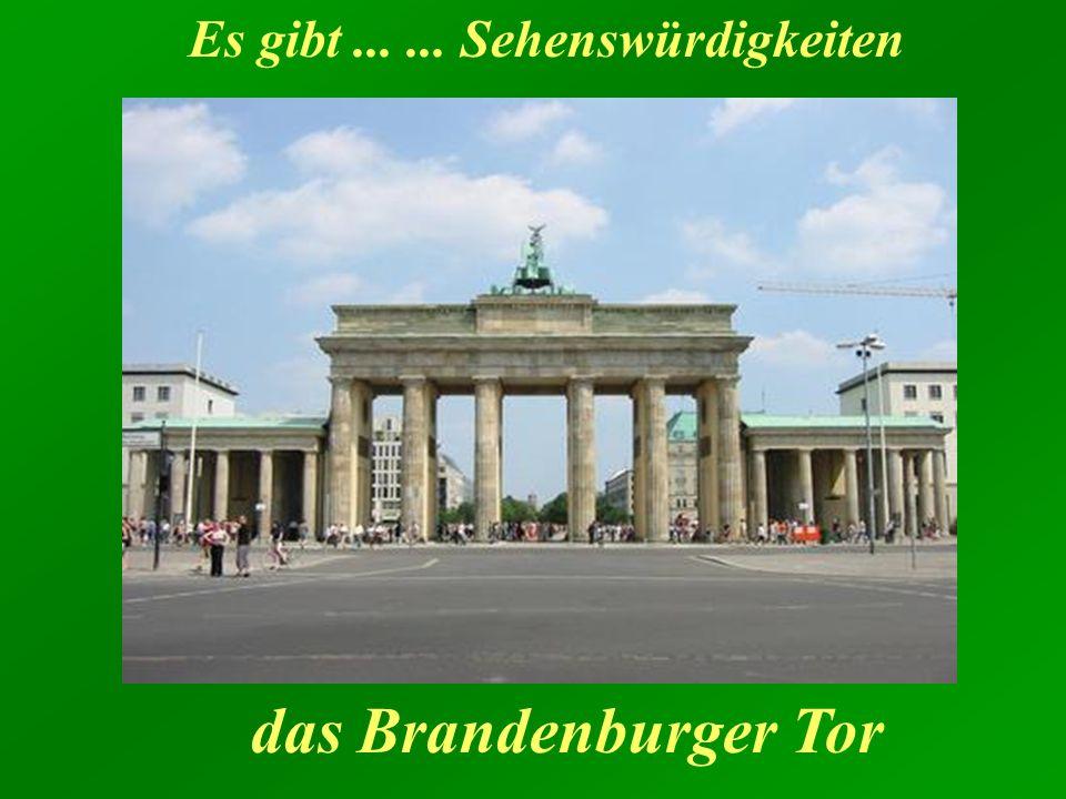 Es gibt...... Sehenswürdigkeiten das Brandenburger Tor