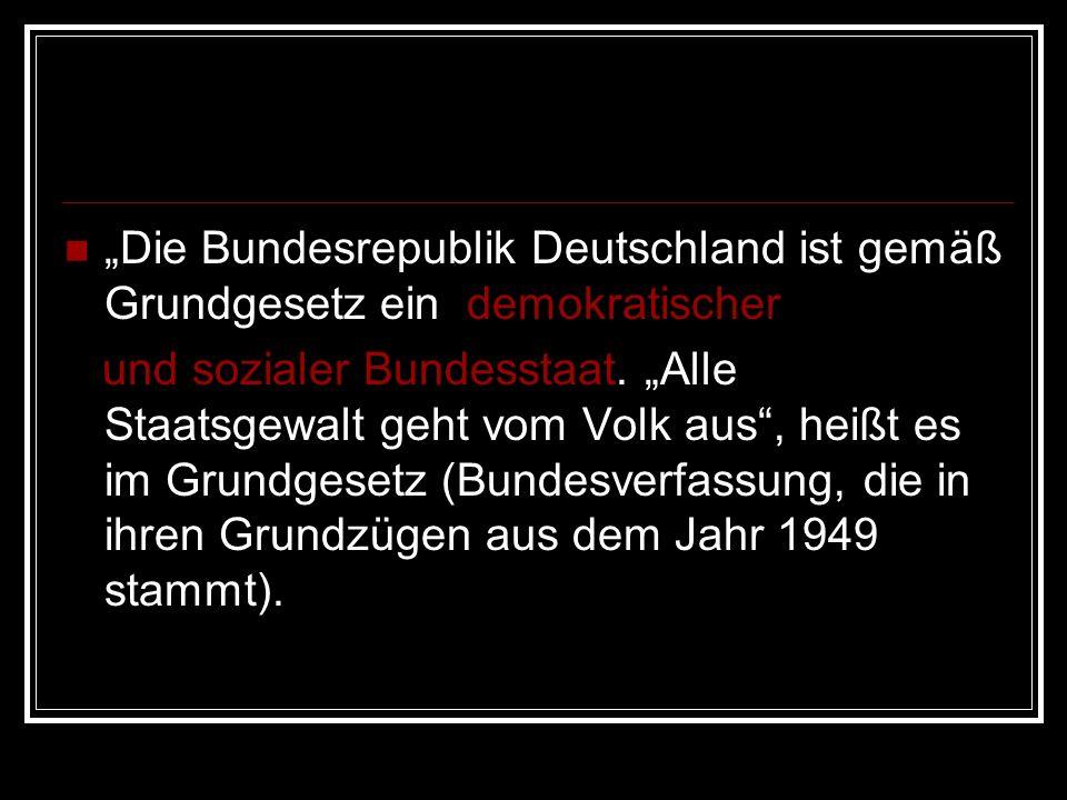 """""""Die Bundesrepublik Deutschland ist gemäß Grundgesetz ein demokratischer und sozialer Bundesstaat. """"Alle Staatsgewalt geht vom Volk aus"""", heißt es im"""