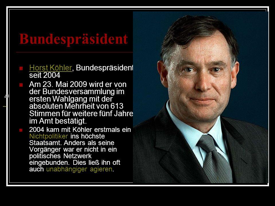 Bundespräsident Horst Köhler, Bundespräsident seit 2004 Horst Köhler Am 23. Mai 2009 wird er von der Bundesversammlung im ersten Wahlgang mit der abso