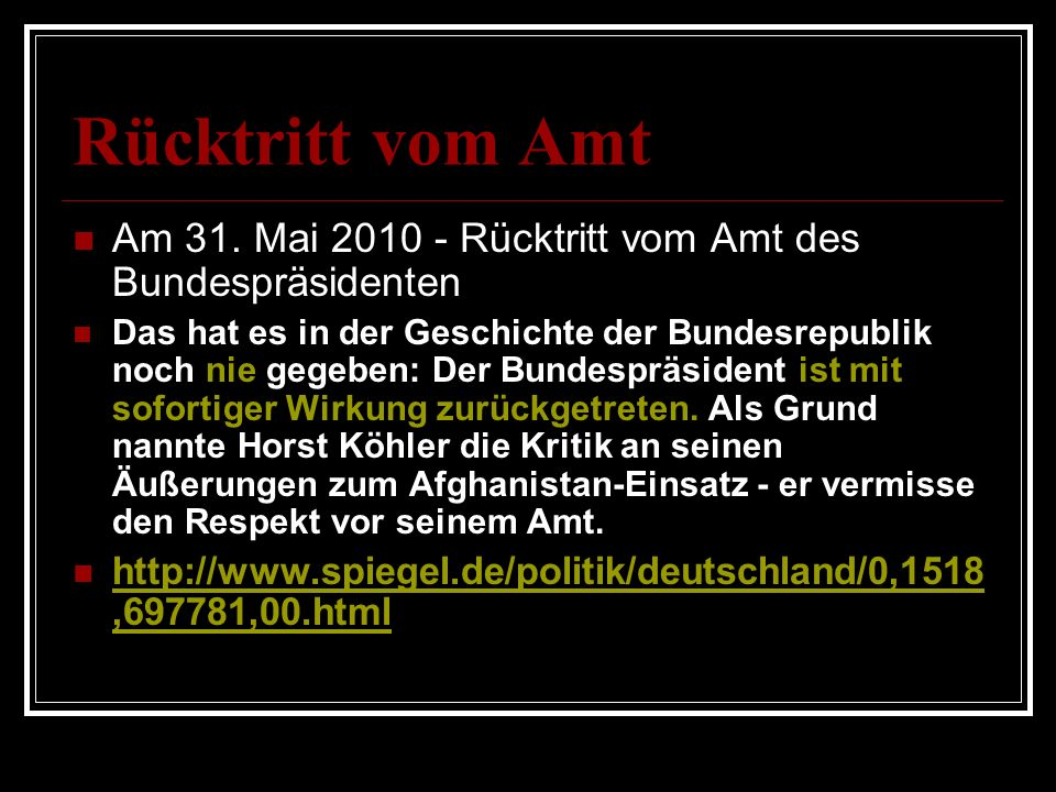 Rücktritt vom Amt Am 31. Mai 2010 - Rücktritt vom Amt des Bundespräsidenten Das hat es in der Geschichte der Bundesrepublik noch nie gegeben: Der Bund