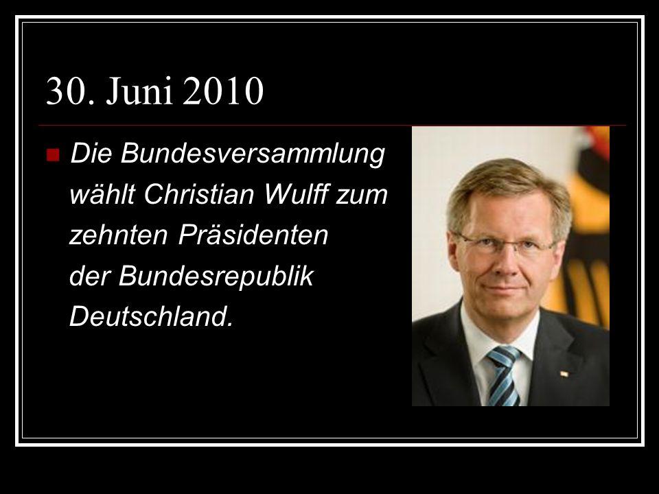 30. Juni 2010 Die Bundesversammlung wählt Christian Wulff zum zehnten Präsidenten der Bundesrepublik Deutschland.