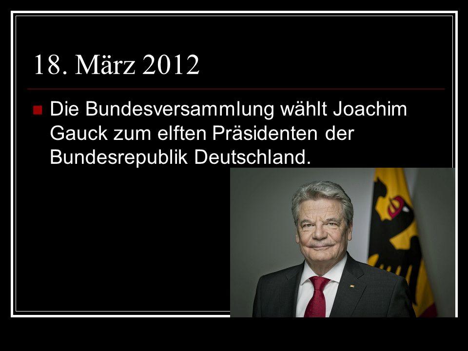 18. März 2012 Die Bundesversammlung wählt Joachim Gauck zum elften Präsidenten der Bundesrepublik Deutschland.