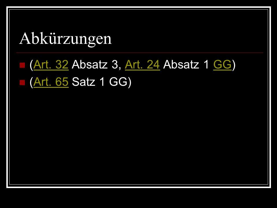 Abkürzungen (Art. 32 Absatz 3, Art. 24 Absatz 1 GG)Art. 32Art. 24GG (Art. 65 Satz 1 GG)Art. 65