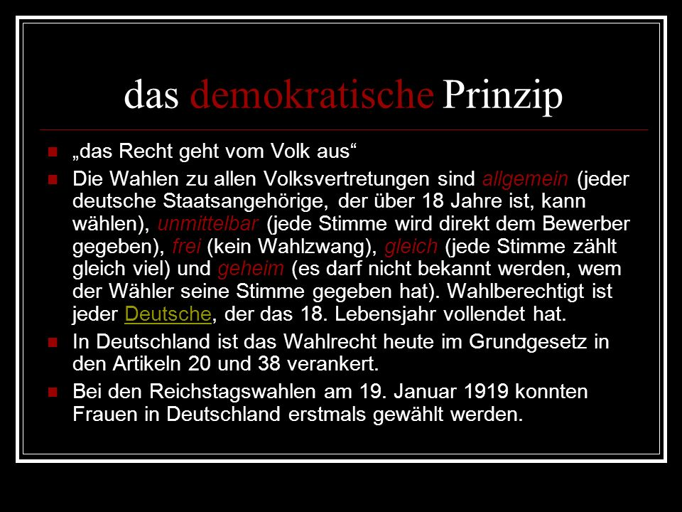 """das demokratische Prinzip """"das Recht geht vom Volk aus"""" Die Wahlen zu allen Volksvertretungen sind allgemein (jeder deutsche Staatsangehörige, der übe"""