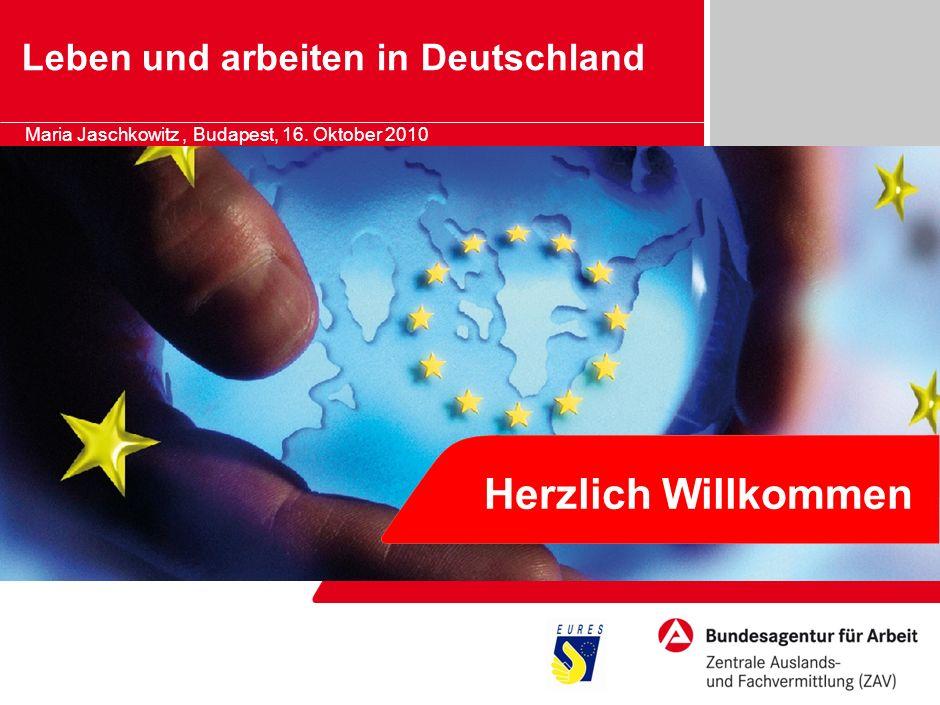 Marketing – Chancen und Herausforderungen für die BA Herzlich Willkommen Leben und arbeiten in Deutschland Maria Jaschkowitz, Budapest, 16. Oktober 20