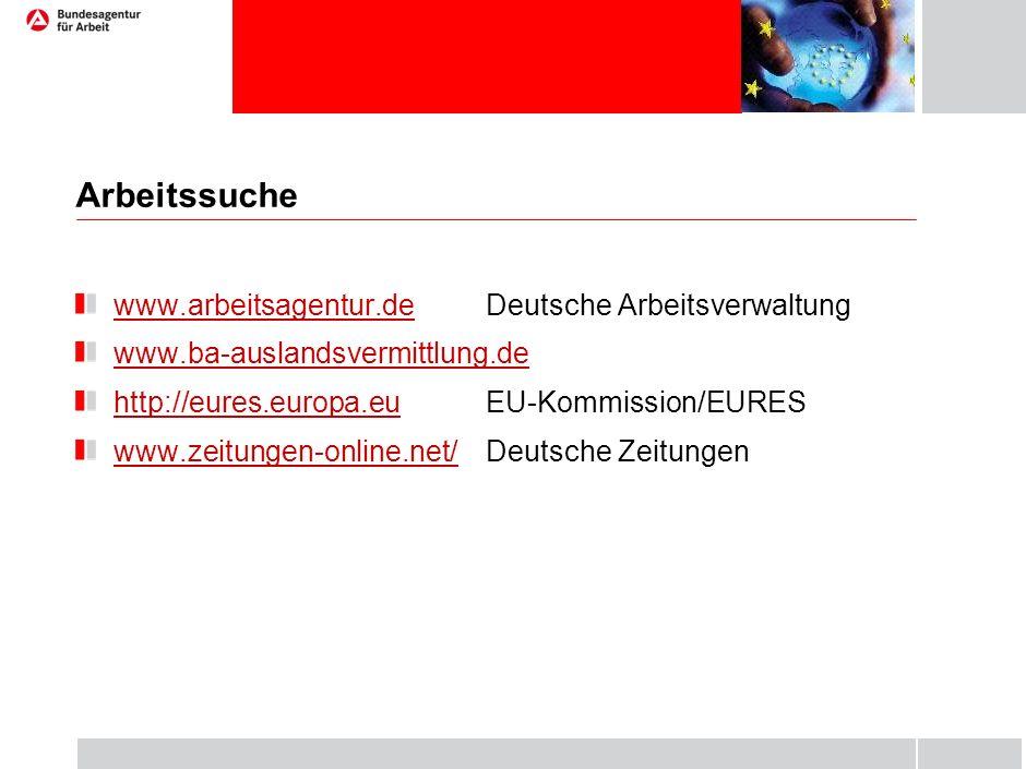 Arbeitssuche www.arbeitsagentur.dewww.arbeitsagentur.de Deutsche Arbeitsverwaltung www.ba-auslandsvermittlung.de http://eures.europa.euhttp://eures.eu