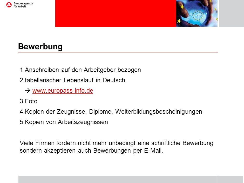 Bewerbung 1.Anschreiben auf den Arbeitgeber bezogen 2.tabellarischer Lebenslauf in Deutsch  www.europass-info.dewww.europass-info.de 3.Foto 4.Kopien