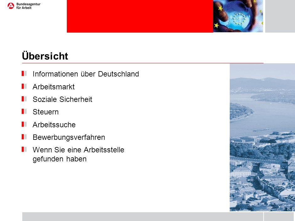 Übersicht Informationen über Deutschland Arbeitsmarkt Soziale Sicherheit Steuern Arbeitssuche Bewerbungsverfahren Wenn Sie eine Arbeitsstelle gefunden