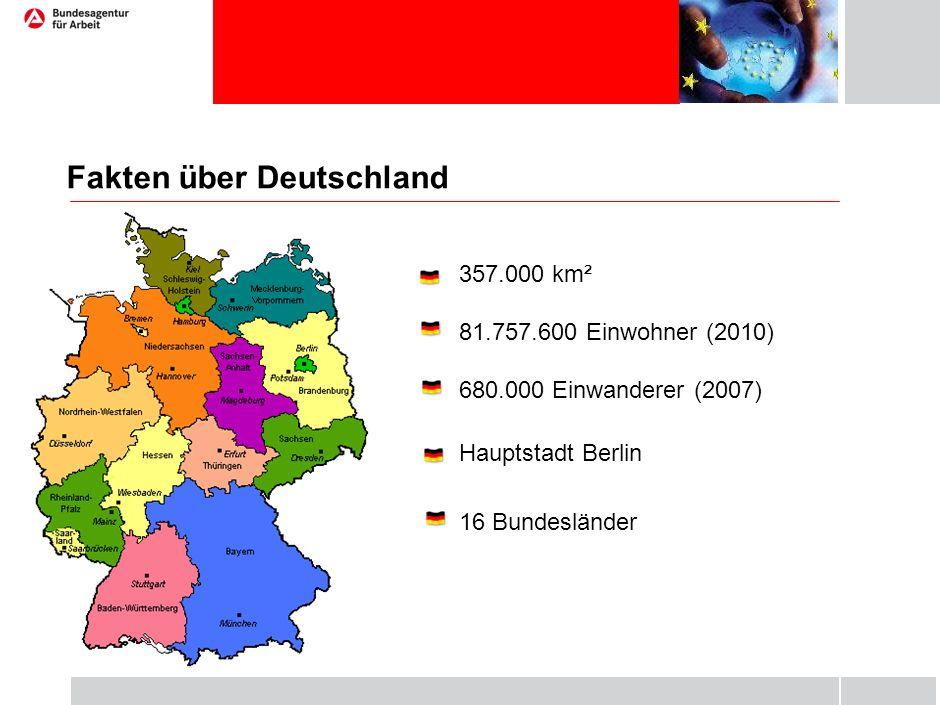 Fakten über Deutschland 357.000 km² 81.757.600 Einwohner (2010) 680.000 Einwanderer (2007) Hauptstadt Berlin 16 Bundesländer