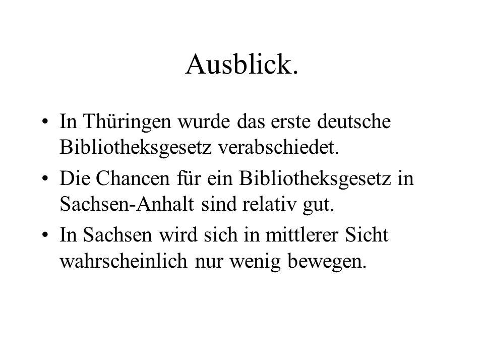 Ausblick. In Thüringen wurde das erste deutsche Bibliotheksgesetz verabschiedet.