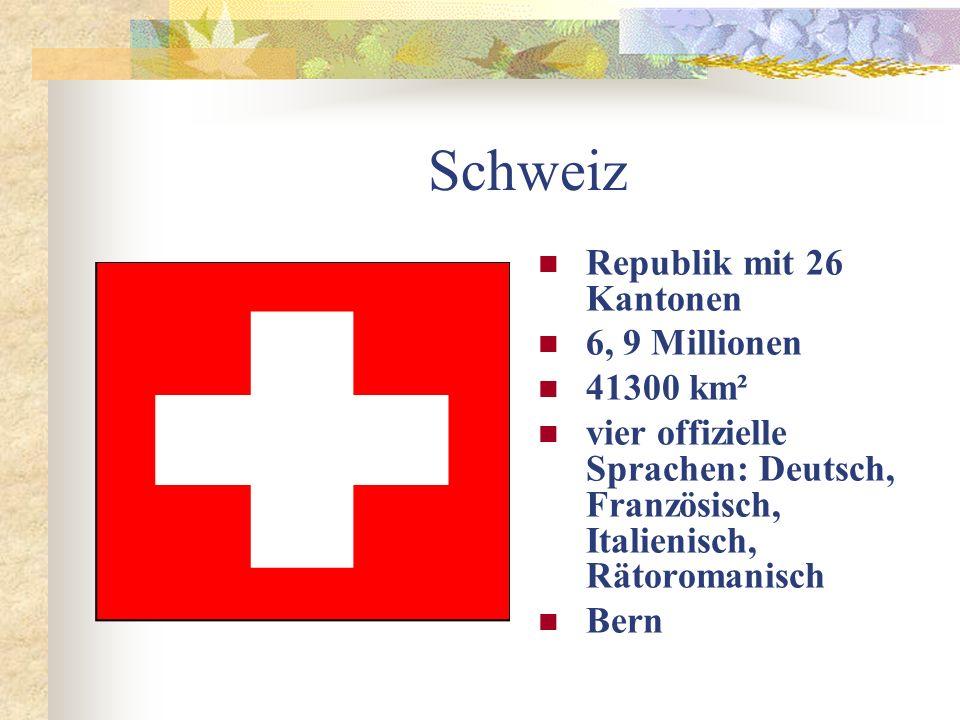 Schweiz Republik mit 26 Kantonen 6, 9 Millionen 41300 km² vier offizielle Sprachen: Deutsch, Französisch, Italienisch, Rätoromanisch Bern