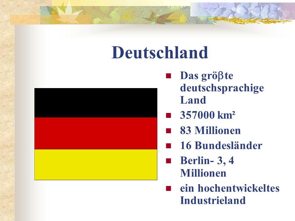 Deutschland Das grö  te deutschsprachige Land 357000 km² 83 Millionen 16 Bundesländer Berlin- 3, 4 Millionen ein hochentwickeltes Industrieland