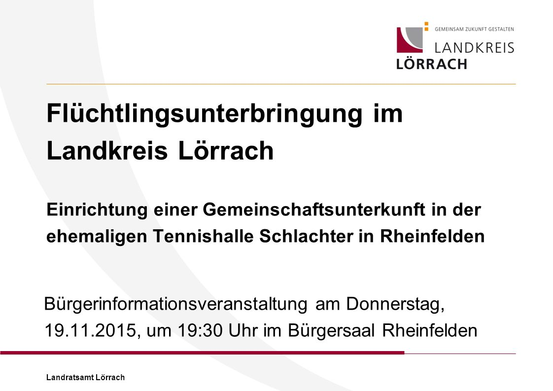 Landratsamt Lörrach Flüchtlingsunterbringung Betreuung und Sicherheit  Betreiber der Gemeinschaftsunterkunft ist der Landkreis Lörrach  Heimleitung und Hausmeister werden vom LK gestellt  Für die Soziale Betreuung Vereinbarung mit der Liga der freien Wohlfahrtsverbände (Caritas/ Diak.