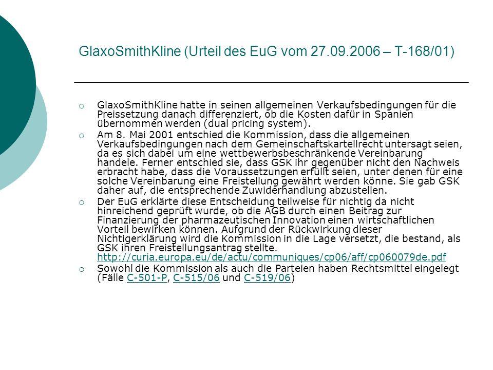 GlaxoSmithKline (Urteil des EuG vom 27.09.2006 – T-168/01)  GlaxoSmithKline hatte in seinen allgemeinen Verkaufsbedingungen für die Preissetzung danach differenziert, ob die Kosten dafür in Spanien übernommen werden (dual pricing system).