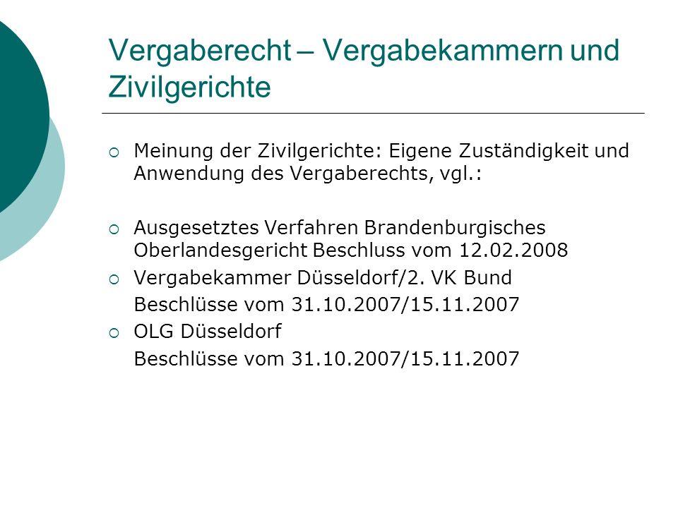 Vergaberecht – Vergabekammern und Zivilgerichte  Meinung der Zivilgerichte: Eigene Zuständigkeit und Anwendung des Vergaberechts, vgl.:  Ausgesetztes Verfahren Brandenburgisches Oberlandesgericht Beschluss vom 12.02.2008  Vergabekammer Düsseldorf/2.