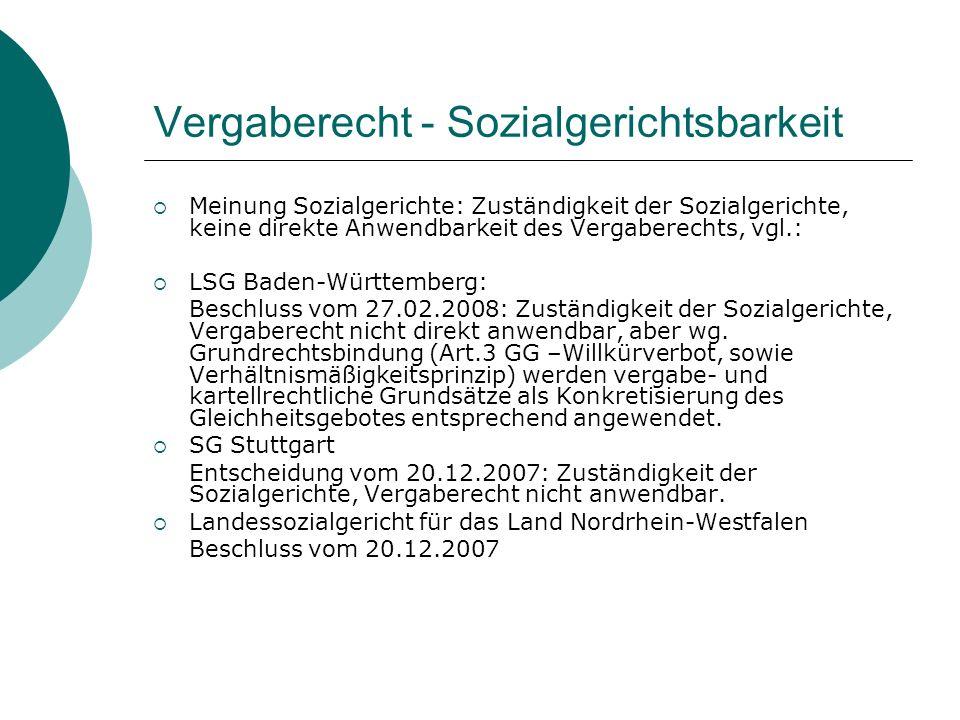 Vergaberecht - Sozialgerichtsbarkeit  Meinung Sozialgerichte: Zuständigkeit der Sozialgerichte, keine direkte Anwendbarkeit des Vergaberechts, vgl.:  LSG Baden-Württemberg: Beschluss vom 27.02.2008: Zuständigkeit der Sozialgerichte, Vergaberecht nicht direkt anwendbar, aber wg.