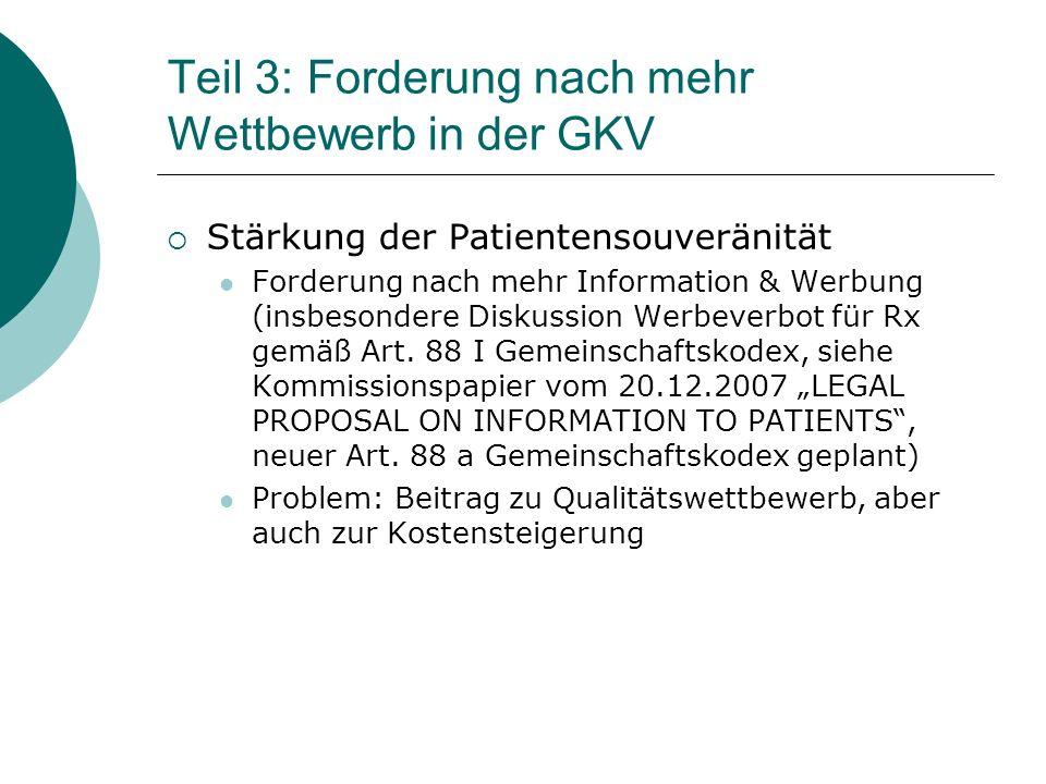 Teil 3: Forderung nach mehr Wettbewerb in der GKV  Stärkung der Patientensouveränität Forderung nach mehr Information & Werbung (insbesondere Diskussion Werbeverbot für Rx gemäß Art.