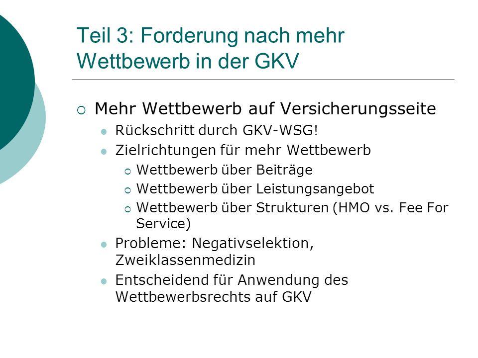Teil 3: Forderung nach mehr Wettbewerb in der GKV  Mehr Wettbewerb auf Versicherungsseite Rückschritt durch GKV-WSG.