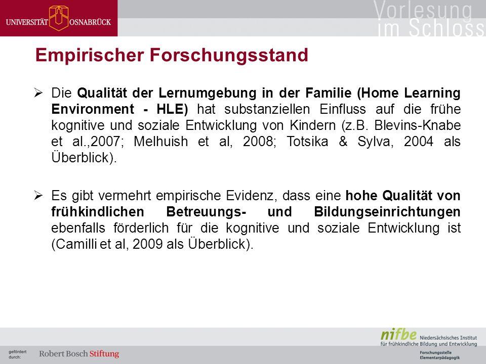  Die Qualität der Lernumgebung in der Familie (Home Learning Environment - HLE) hat substanziellen Einfluss auf die frühe kognitive und soziale Entwicklung von Kindern (z.B.
