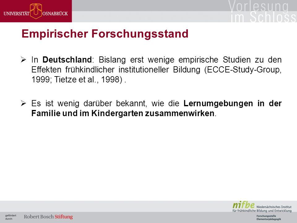  In Deutschland: Bislang erst wenige empirische Studien zu den Effekten frühkindlicher institutioneller Bildung (ECCE-Study-Group, 1999; Tietze et al., 1998).