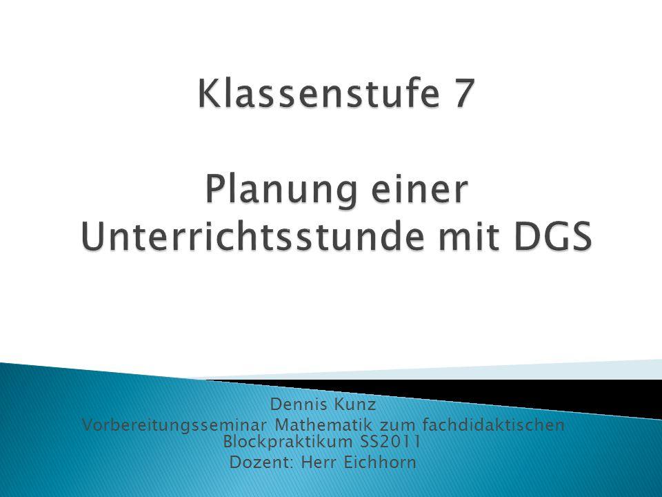 Dennis Kunz Vorbereitungsseminar Mathematik zum fachdidaktischen Blockpraktikum SS2011 Dozent: Herr Eichhorn