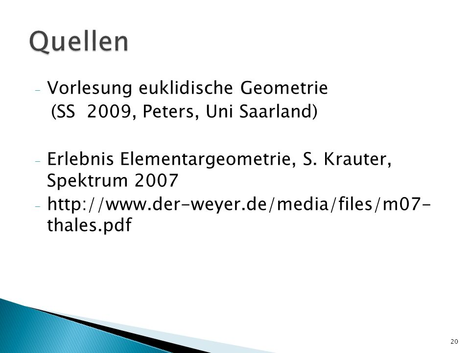- Vorlesung euklidische Geometrie (SS 2009, Peters, Uni Saarland) - Erlebnis Elementargeometrie, S. Krauter, Spektrum 2007 - http://www.der-weyer.de/m