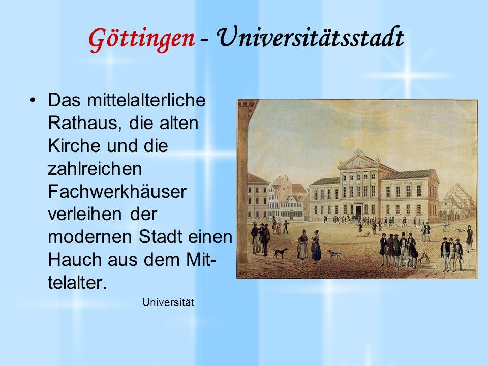 Göttingen - Universitätsstadt Das mittelalterliche Rathaus, die alten Kirche und die zahlreichen Fachwerkhäuser verleihen der modernen Stadt einen Hauch aus dem Mit- telalter.