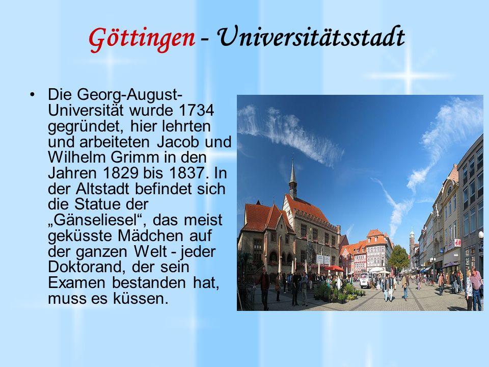 Göttingen - Universitätsstadt Die Georg-August- Universität wurde 1734 gegründet, hier lehrten und arbeiteten Jacob und Wilhelm Grimm in den Jahren 1829 bis 1837.