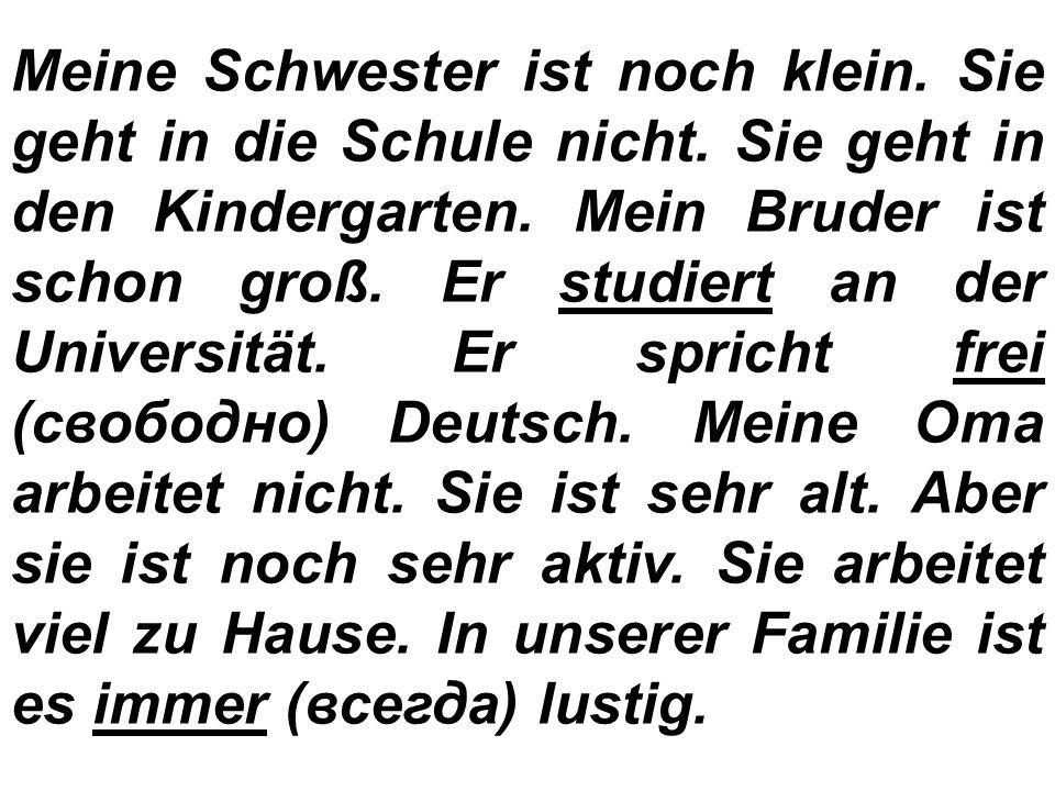 Meine Familie Ich heiße Maxim. Ich bin 9 Jahre alt. Ich bin Schüler. Ich gehe in die Schule Nummer 1. Ich lerne Deutsch. Ich lese, schreibe und sprech