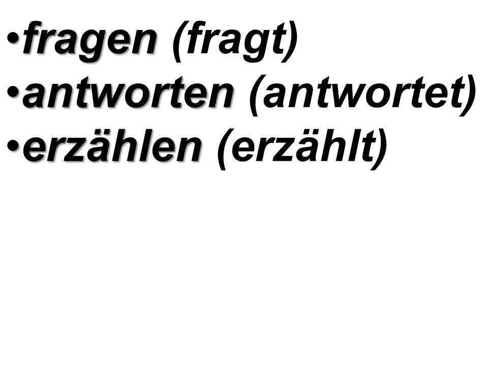 Übung 3. Запомни глаголы: fragenfragen (fragt) — спрашивать antwortenantworten (antwortet) — отвечать erzählenerzählen (erzählt) — рассказывать