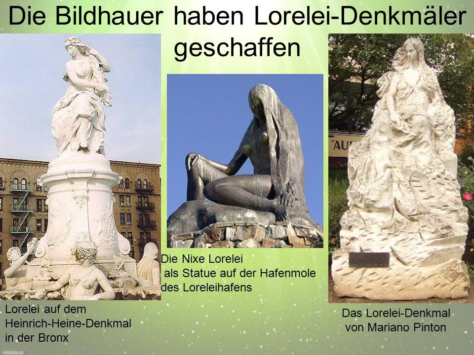 Die Bildhauer haben Lorelei-Denkmäler geschaffen Die Nixe Lorelei als Statue auf der Hafenmole des Loreleihafens Lorelei auf dem Heinrich-Heine-Denkmal in der Bronx Das Lorelei-Denkmal von Mariano Pinton