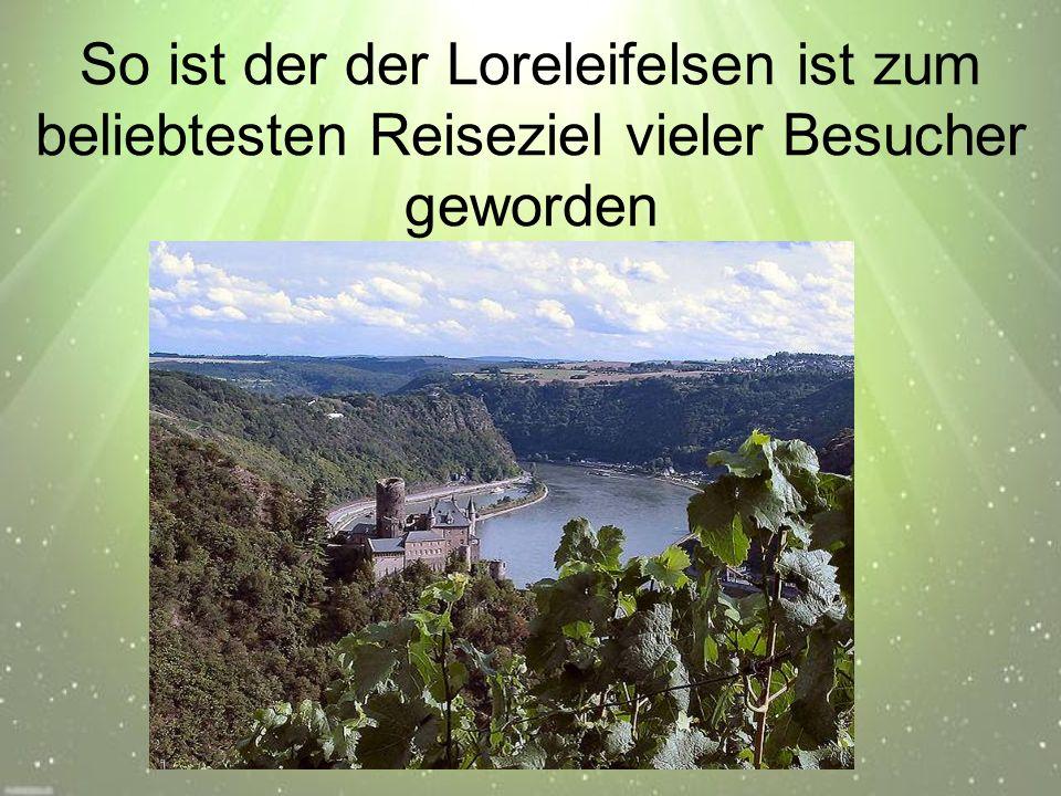 So ist der der Loreleifelsen ist zum beliebtesten Reiseziel vieler Besucher geworden