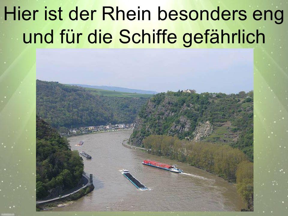 Hier ist der Rhein besonders eng und für die Schiffe gefährlich