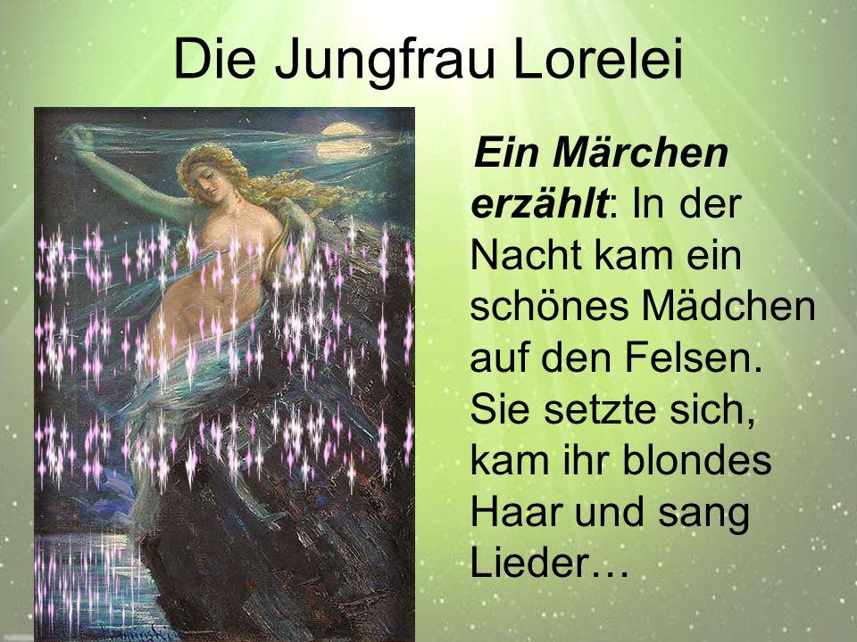 Die Jungfrau Lorelei Ein Märchen erzählt: In der Nacht kam ein schönes Mädchen auf den Felsen.