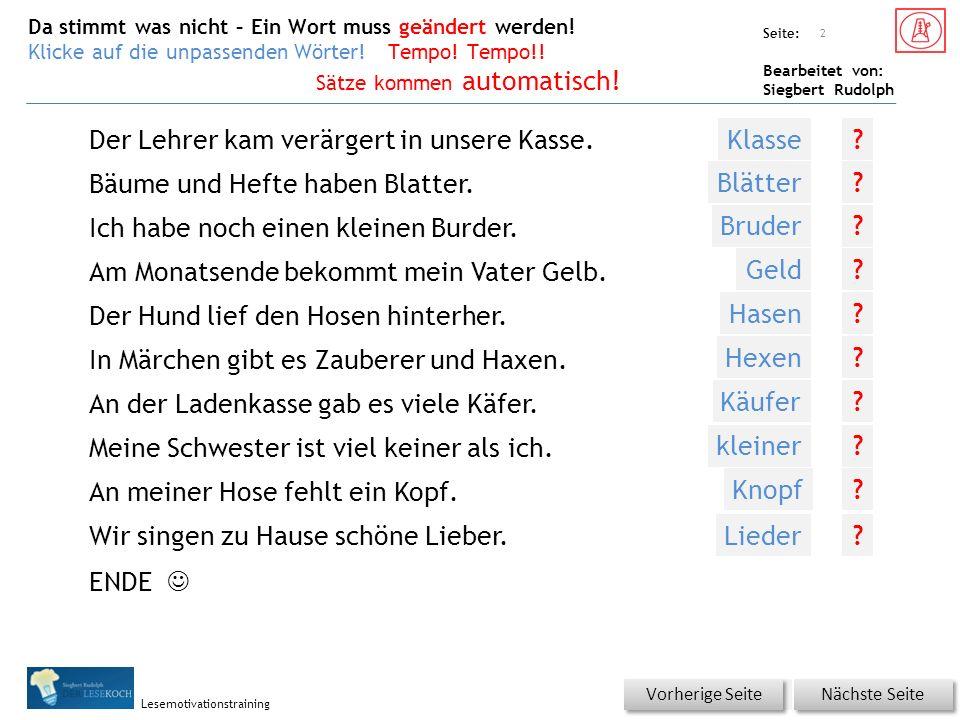 Übungsart: Seite: Bearbeitet von: Siegbert Rudolph Lesemotivationstraining Der Lehrer kam verärgert in unsere Kasse.